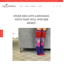 Speak Her Love Language: Gifts That Will Win Her Heart! – Lily Trotters