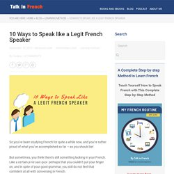 10 Ways to Speak like a Legit French Speaker - Talk in French