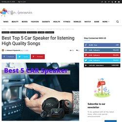 Best Top 5 Car Speaker for listening High Quality Songs