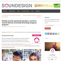 Weekly sounds: gel-based speakers, sound to control devices and Audio Branding Congress program