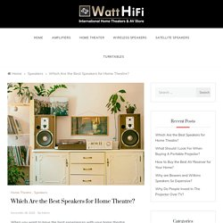 Which Are the Best Speakers for Home Theatre? – Tips on Buying Music Systems in India – WattHiFi