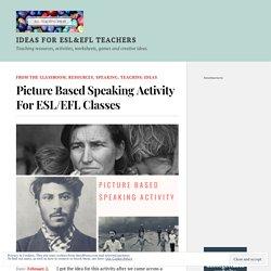 Picture Based Speaking Activity For ESL/EFL Classes – IDEAS FOR ESL&EFL TEACHERS