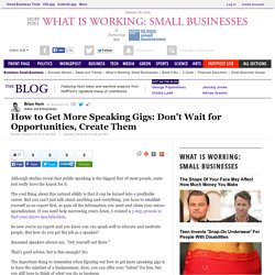 How to Get More Speaking Gigs: Don't Wait for Opportunities, Create Them