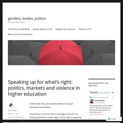 Speaking up for what's right: politics, markets and violence in higher education – genders, bodies, politics