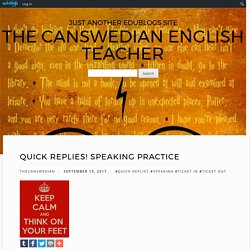 Quick Replies! Speaking Practice – The Canswedian English Teacher