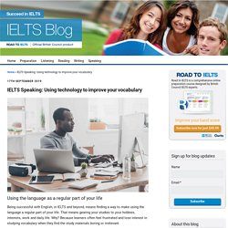 IELTS Speaking: Using technology to improve your vocabulary - IELTS blog