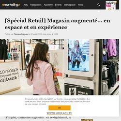 [Spécial Retail] Magasin augmenté... en espace et en expérience - Retail