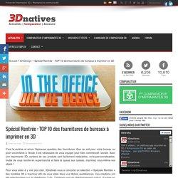 Spécial Rentrée : TOP 10 des fournitures de bureaux à imprimer en 3D