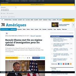 Barack Obama met fin au régime spécial d'immigration pour les Cubains