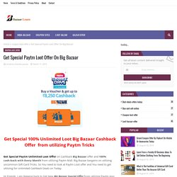 Get Special Paytm Loot Offer On Big Bazaar