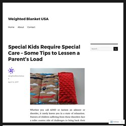Special Kids Require Special Care – Some Tips to Lessen a Parent's Load – Weighted Blanket USA