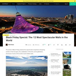 Black Friday Special: The 12 Most Spectacular Malls in the World