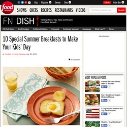 10 Special Summer Breakfasts to Make Your Kids' Day