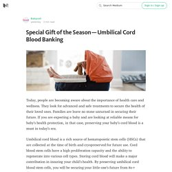 Special Gift of the Season — Umbilical Cord Blood Banking
