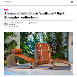 A Special Fold: Louis Vuitton's 'Objet Nomades' collection