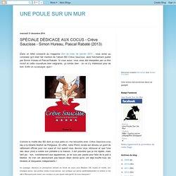 UNE POULE SUR UN MUR: SPÉCIALE DÉDICACE AUX COCUS - Crève Saucisse - Simon Hureau, Pascal Rabaté (2013)