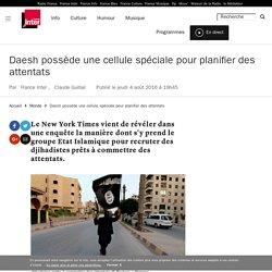 Daesh possède une cellule spéciale pour planifier des attentats