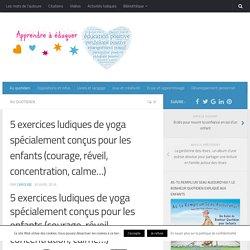 5 exercices ludiques de yoga spécialement conçus pour les enfants (courage, réveil, concentration, calme...)