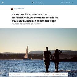 Vie sociale, hyper-spécialisation professionnelle, performance : et si la vie d'aujourd'hui nous en… — Officielle France