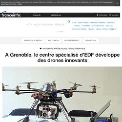 A Grenoble, le centre spécialisé d'EDF développe des drones innovants - France 3 Auvergne-Rhône-Alpes