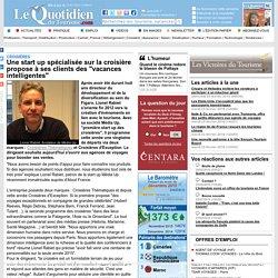 """Une start up spécialisée sur la croisière propose à ses clients des """"vacances intelligentes"""" - Croisières sur Le Quotidien du Tourisme"""