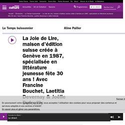 La Joie de Lire, maison d'édition suisse créée à Genève en 1987, spécialisée en littérature jeunesse fête 30 ans ! Avec Francine Bouchet, Laetitia Devernay & Joëlle Dufeuilly