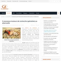 5 nouveaux moteurs de recherche spécialisés ou alternatifs | Blog de référencement (SEO-SEM) et Médias Sociaux (SMO)