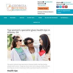 Top women's specialist health tips for women in Atlanta, GA