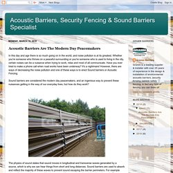 Acoustic Barriers, Security Fencing & Sound Barriers Specialist: Acoustic Barriers Are The Modern Day Peacemakers