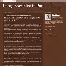 Lungs Specialist in Pune: Asthma clinics and Pulmonary Rehabilitation centers offer a big relief to patients in India