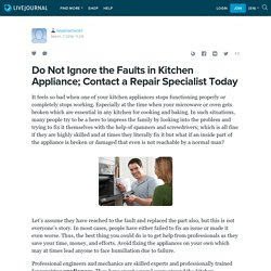 Do Not Ignore the Faults in Kitchen Appliance; Contact a Repair Specialist Today