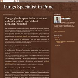 Lungs Specialist in Pune: Changing landscape of Asthma treatment makes the patient hopeful about permanent resolution