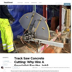 Track Saw Concrete Cutting: Why Hire A Specialist For the Job? – StackStreet