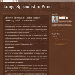 Lungs Specialist in Pune: Lifestyle diseases hit Indian society massively due to unawareness