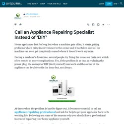 Call an Appliance Repairing Specialist Instead of 'DIY'