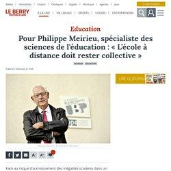 Pour Philippe Meirieu, spécialiste des sciences de l'éducation : « L'école à distance doit rester collective » - Bourges (18000)