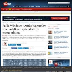 Faille Windows : Après WannaCry voici Adylkuzz, spécialiste du cryptomining - ZDNet
