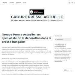 Groupe Presse Actuelle : un spécialiste de la décoration dans la presse française – GROUPE PRESSE ACTUELLE