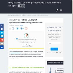 [Interview] Patrice Laubignat, spécialiste Marketing émotionnel