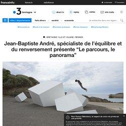 """PRESSE - Jean-Baptiste André, spécialiste de l'équilibre et du renversement présente """"Le parcours, le panorama"""""""