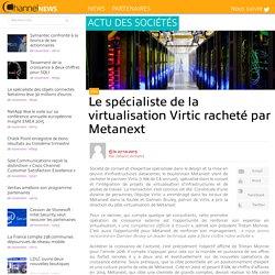 Le spécialiste de la virtualisation Virtic racheté par Metanext