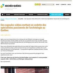 Des capsules vidéos mettant en vedette des spécialistes passionnés de l'archéologie au Québec
