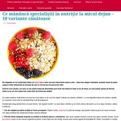Ce mănâncă specialiştii în nutriţie la micul dejun – 10 variante sănătoase