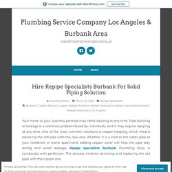 Hire Repipe Specialists Burbank For Solid Piping Solution – Plumbing Service Company Los Angeles & Burbank Area