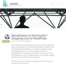 Specialization or blind loyalty? Designing only for WordPress