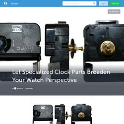 Let Specialized Clock Parts Broaden Your Watch Perspective (with image) · WorksDIY