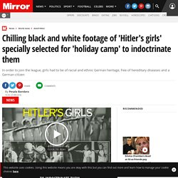 Chilling black and white footage of 'Hitler's girls' specially selected for 'holiday camp' to indoctrinate them