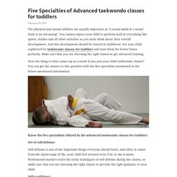 Five Specialties of Advanced taekwondo classes for toddlers – Telegraph