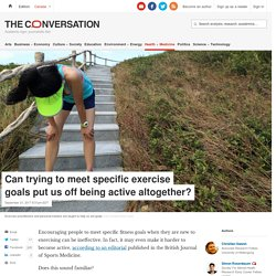 Can trying to meet specific exercise goals put us off being active altogether?