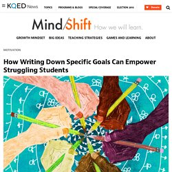 How Writing Down Specific Goals Can Empower Struggling Students